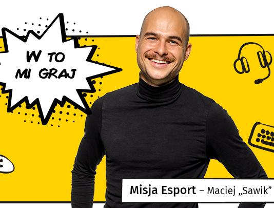 Maciej Sawik Sawicki - Misja Esport