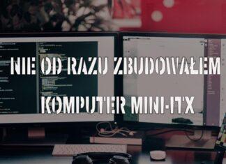 Nie od razu zbudowałem komputer mini-ITX
